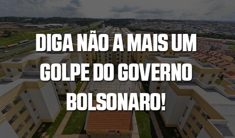 Em defesa do FGTS para a habitação! Diga não a mais um golpe do governo Bolsonaro!