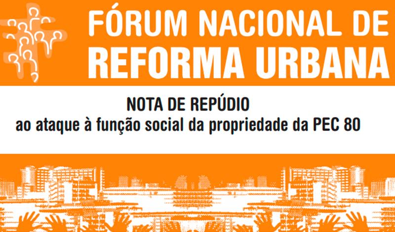 Fórum Nacional de Reforma Urbana – Nota de repúdio ao ataque à função social da propriedade da PEC 80